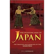 The Fighting Man of Japan; The Training and Exercises of the Samurai by F. J. Norman, 9780486448084