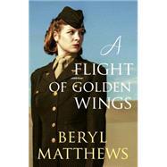 A Flight of Golden Wings by Matthews, Beryl, 9780749018085