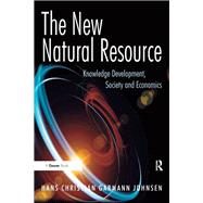 The New Natural Resource: Knowledge Development, Society and Economics by Johnsen,Hans Christian Garmann, 9781138228085
