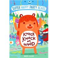 Super Happy Party Bears: Knock Knock on Wood by Colleen, Marcie; James, Steve, 9781250098085
