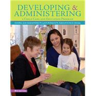 Developing and Administering a Child Care and Education Program by Sciarra, Dorothy June; Lynch, Ellen; Adams, Shauna; Dorsey, Anne G., 9781305088085