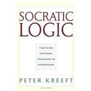 Socratic Logic : Socratic Method Platonic Questions by Kreeft, Peter; Dougherty, Trent, 9781587318085
