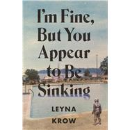 I'm Fine, But You Appear to Be Sinking by Krow, Leyna, 9781943888085