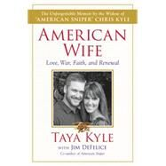American Wife: Love, War, Faith, and Renewal by Kyle, Taya; DeFelice, Jim (CON), 9780062398086