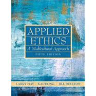 Applied Ethics : A Multicultural Approach by May, Larry; Wong, Kai; Delston, Jill, 9780205708086