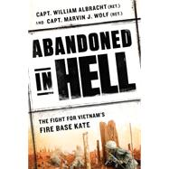 Abandoned in Hell: The Fight for Vietnam's Firebase Kate by Albracht, William; Wolf, Marvin J., 9780451468086