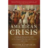 American Crisis : George Washington and the Dangerous Two Years after Yorktown, 1781-1783 by Fowler Jr., William M., 9780802778086
