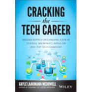 Cracking the Tech Career: Insider Advice on Landing a Job at Google, Microsoft, Apple, or Any Top Tech Company by Mcdowell, Gayle Laakmann, 9781118968086