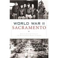 World War II Sacramento by Special Collections of the Sacramento Public Library, 9781467138086