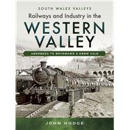 Railways and Industry in the Western Valley by Hodge, John, 9781473838086