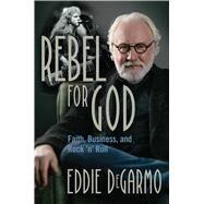 Rebel for God by Degarmo, Eddie; Giglio, Louie; Tobymac, 9781621578086