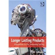 Longer Lasting Products: Alternatives To The Throwaway Society by Cooper,Tim;Cooper,Tim, 9780566088087