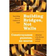 Building Bridges, Not Walls: Nourishing Diverse Cultures in Faith by Burke, John Francis, 9780814648087
