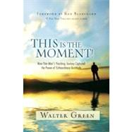 This Is the Moment! : How One Man's Yearlong Journey Captured the Power of Extraordinary Gratitude by Green, Walter, 9781401928087