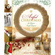 Artful Christmas 30 Elegant Craft Projects by Wasinger, Susan, 9781454708087