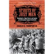 Spirits of Just Men : Mountaineers, Liquor Bosses, and Lawmen in the Moonshine Capital of the World by Thompson, Charles D., Jr., 9780252078088