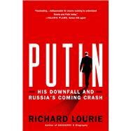 Putin His Downfall and Russia's Coming Crash by Lourie, Richard, 9780312538088