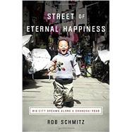 Street of Eternal Happiness by Schmitz, Rob, 9780553418088