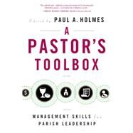A Pastor's Toolbox: Management Skills for Parish Leadership by Holmes, Paul A., 9780814638088