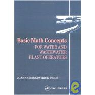 Basic Math Concepts: FOR WATER AND WASTEWATER PLANT OPERATORS by Price; Joanne K., 9780877628088