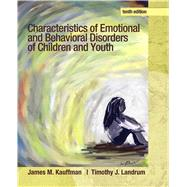 Characteristics of Emotional and Behavioral Disorders of Children and Youth by Kauffman, James M.; Landrum, Timothy J., 9780132658089
