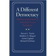 A Different Democracy: American Government in a Thirty-One-Country Perspective by Taylor, Steven L.; Shugart, Matthew S.; Lijphart, Arend; Grofman, Bernard, 9780300198089