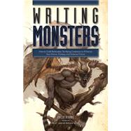 The Writing Monsters: How to Craft Believably Terrifying Creatures to Enhance Your Horror, Fantasy, and Science Fiction by Athans, Philip, 9781599638089