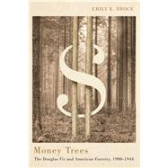Money Trees: The Douglas Fir and American Forestry, 1900-1944 by Brock, Emily K., 9780870718090