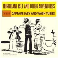 Hurricane Isle and Other Adventures: The Best of Captain Easy by Crane, Roy; Norwood, Rick, 9781606998090