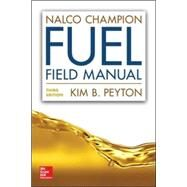 Nalco Champion Fuel Field Manual, Third Edition by Peyton, Kim B., 9780071848091