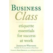 Business Class Etiquette Essentials for Success at Work by Whitmore, Jacqueline, 9780312338091