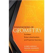 Foundations of Geometry Euclidean, Bolyai-Lobachevskian, and Projective Geometry by Borsuk, Karol; Szmielew, Wanda; Marquit, Erwin, 9780486828091