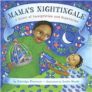 Mama's Nightingale: A Story of Immigration and Separation by Danticat, Edwidge; Staub, Leslie, 9780525428091