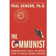Communist : Frank Marshall Davis: The Untold Story of Barack Obama's Mentor by Kengor, Paul, 9781451698091