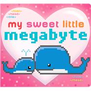 My Sweet Little Megabyte by Burton, Jeffrey; Roode, Laura, 9781481468091