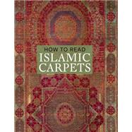 How to Read Islamic Carpets by Denny, Walter B., 9780300208092