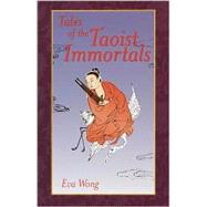 Tales of the Taoist Immortals by WONG, EVA, 9781570628092