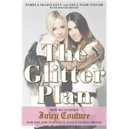 The Glitter Plan: How We Started Juicy Couture for $200 and Turned It into a Global Brand by Skaist-levy, Pamela; Nash-taylor, Gela; Moore, Booth, 9781592408092