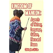 Kingdom of Mankon : Aspects of History, Language, Culture, Flora and Fauna by Chi Che, Christopher, 9789956578092