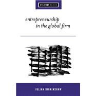 Entrepreneurship in the Global Firm : Enterprise and Renewal by Julian Birkinshaw, 9780761958093