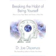 Breaking the Habit of Being Yourself by Dispenza, Joe, 9781401938093