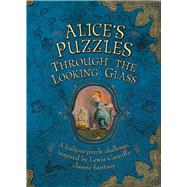 Alice's Puzzles: Through the Looking Glass A Frabjous Puzzle Challenge Inspired by Lewis Carroll's Classic Fantasy by Ward, Jason, 9781780978093