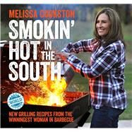 Smokin' Hot in the South New Grilling Recipes from the Winningest Woman in Barbecue by Cookston, Melissa, 9781449478094