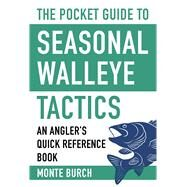The Pocket Guide to Seasonal Walleye Tactics by Burch, Monte, 9781634508094