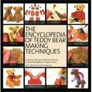 Encyclopedia of Teddy Bear Making Techniques : A Step-By-Step Visual Directory with an Inspirational Gallery of Original Bears by Merrett, Alicia; Stephens, Ann, 9781844488094