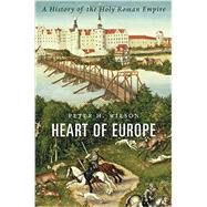 Heart of Europe by Wilson, Peter H., 9780674058095