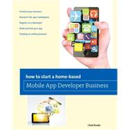 How to Start a Home-based Mobile App Developer Business by Brooks, Chad, 9780762788095