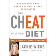 The Cheat System Diet Eat the Foods You Crave and Lose Weight Even Faster---Cheat to Lose Up to 12 Pounds in 3 Weeks! by Wicks, Jackie, 9781250068095