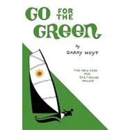 Go for the Green : The New Case for Sail and Solar Power by HOYT GARRY, 9781440148095