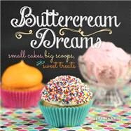 Buttercream Dreams Small Cakes, Big Scoops, and Sweet Treats by Martin, Jeff, 9781449468095